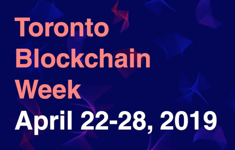 Toronto Blockchain Week: April 22-28, 2019