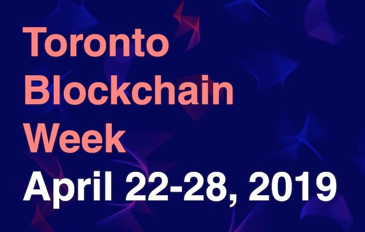 Toronto Blockchain Week: April 22-28, 2019